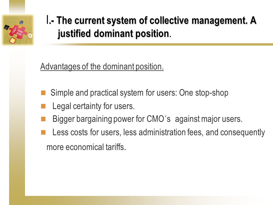 .- The current system of collective management. A justified dominant position.