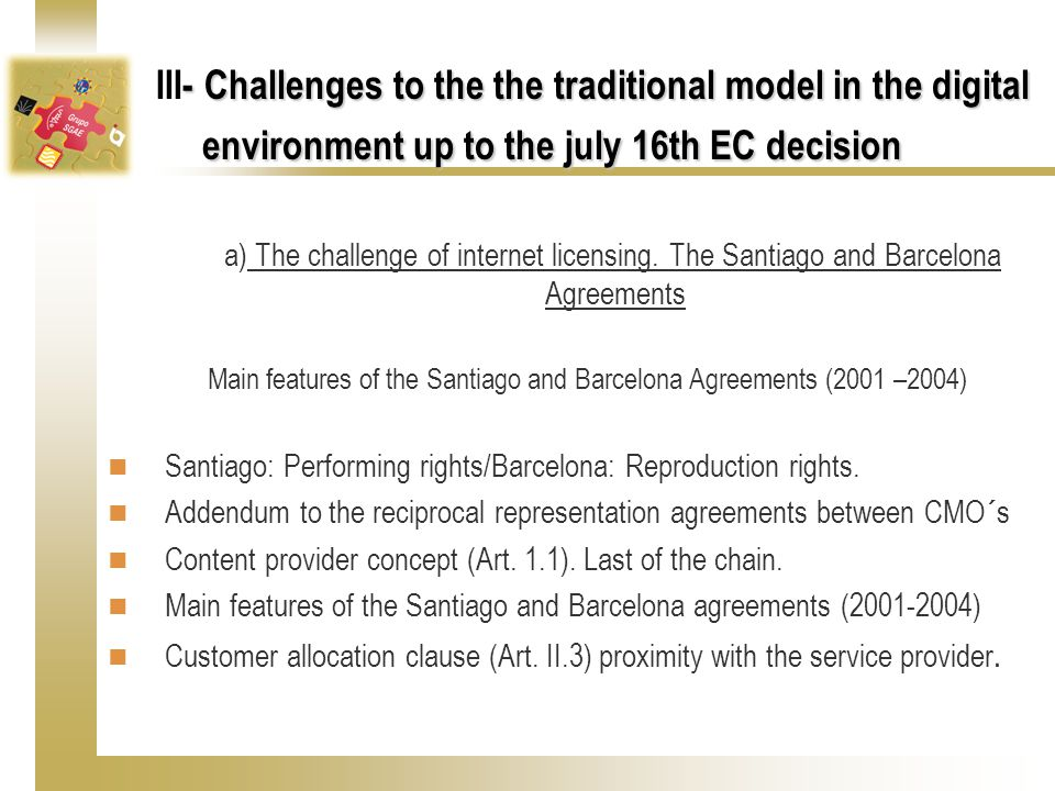 - Challenges to the the traditional model in the digital environment up to the july 16th EC decision III- Challenges to the the traditional model in the digital environment up to the july 16th EC decision a) The challenge of internet licensing.