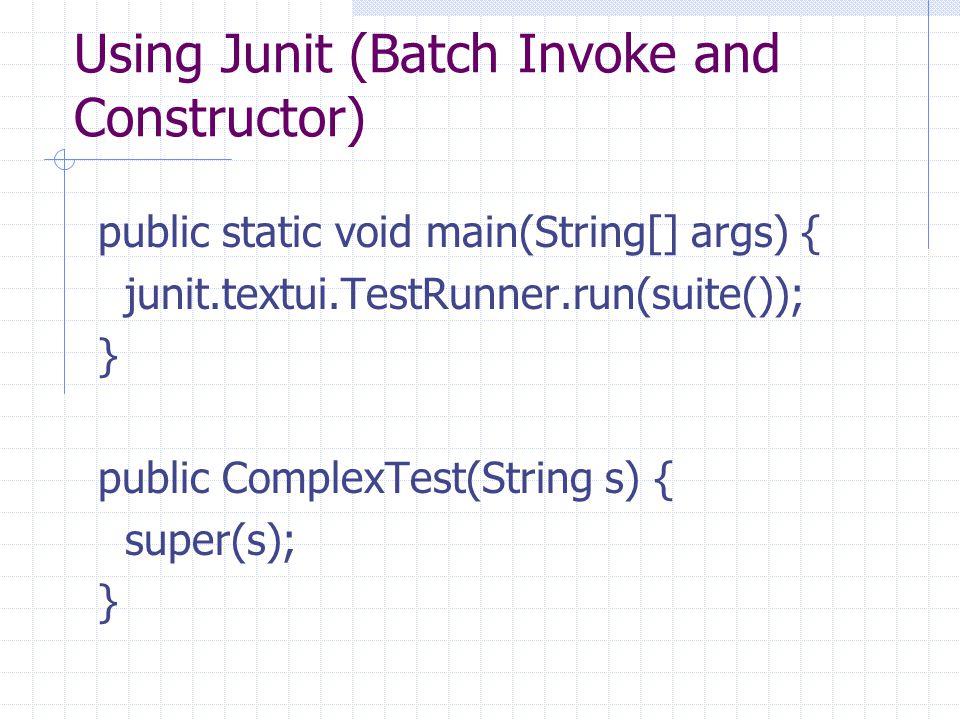 Using Junit (Batch Invoke and Constructor) public static void main(String[] args) { junit.textui.TestRunner.run(suite()); } public ComplexTest(String