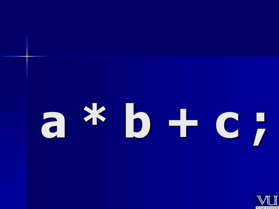 a * b + c ;