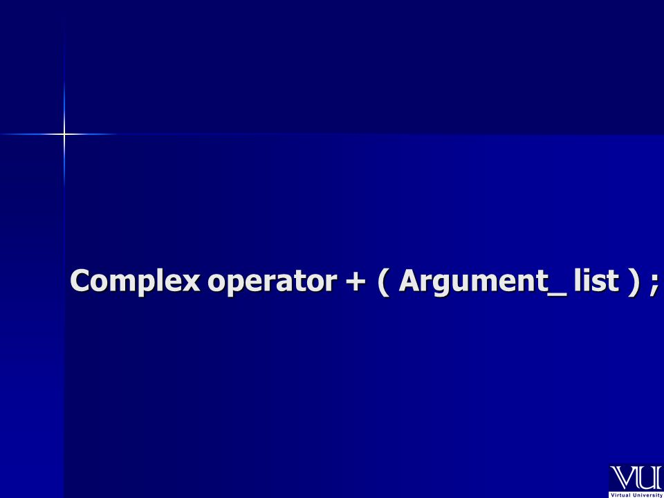 Complex operator + ( Argument_ list ) ;