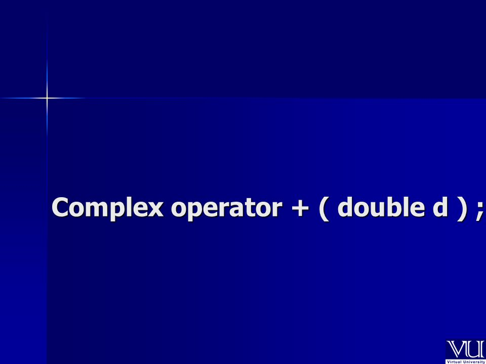 Complex operator + ( double d ) ;