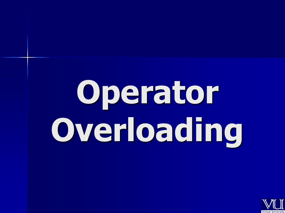 Today's Lecture – Operators – Syntax for overloading operators operators – How to overload operators ?
