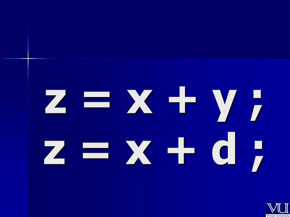 z = x + y ; z = x + d ;