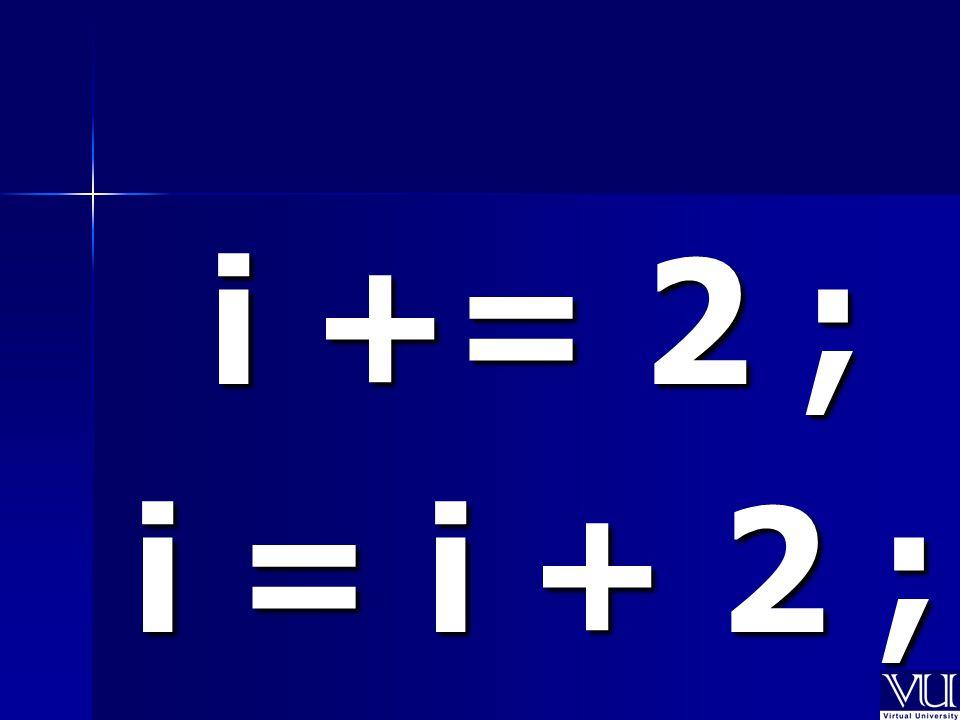 i += 2 ; i = i + 2 ;