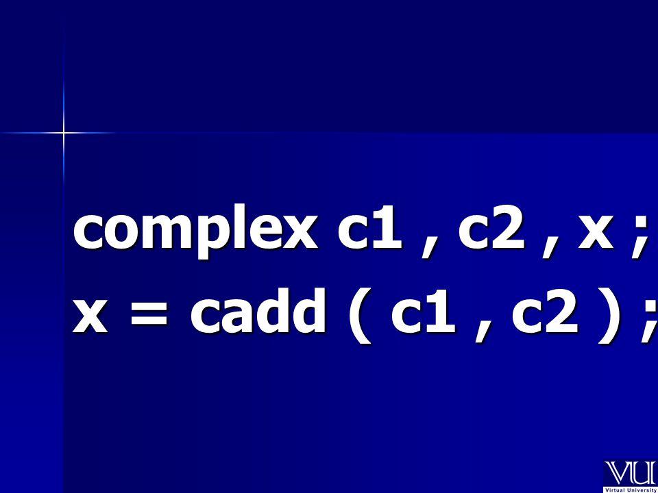 complex c1, c2, x ; x = cadd ( c1, c2 ) ;
