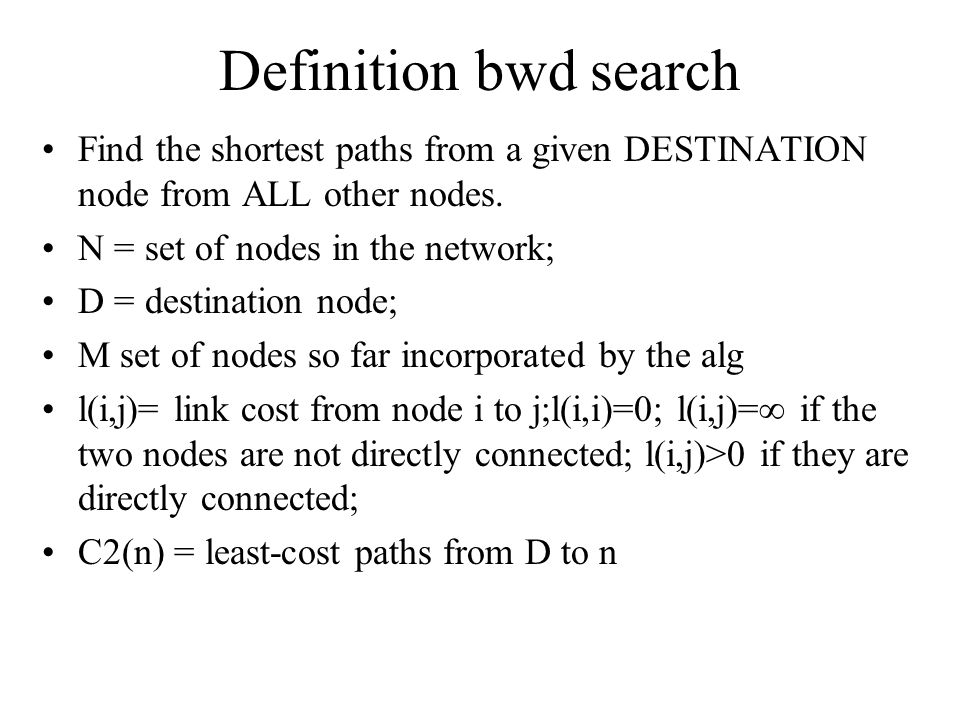 Definition bwd search Find the shortest paths from a given DESTINATION node from ALL other nodes.