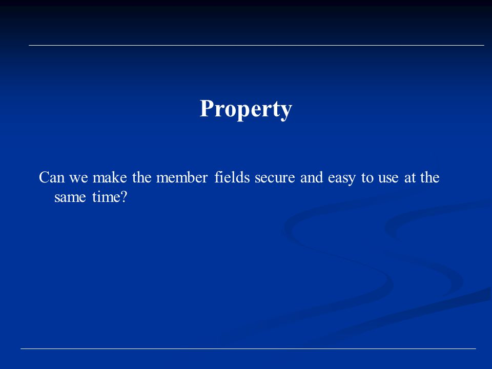 Can we make the member fields secure and easy to use at the same time Property