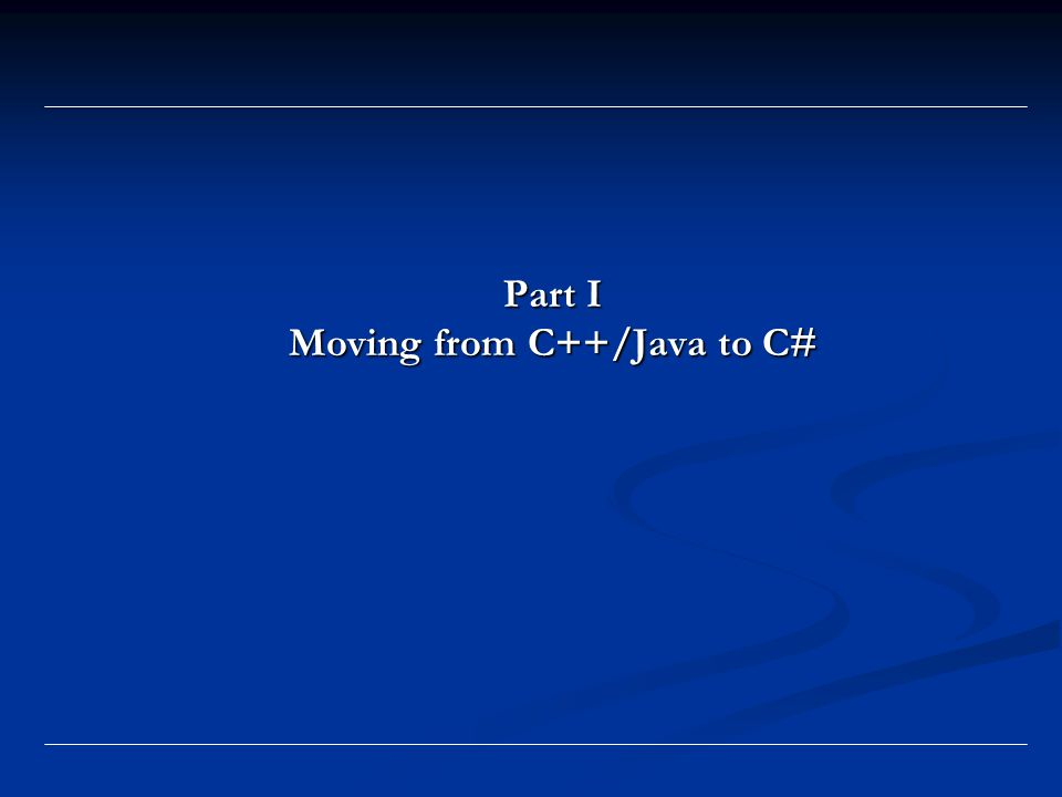 Part I Moving from C++/Java to C#
