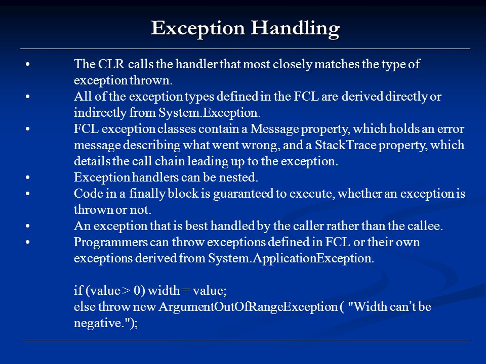 Exception Handling The CLR calls the handler that most closely matches the type of exception thrown.