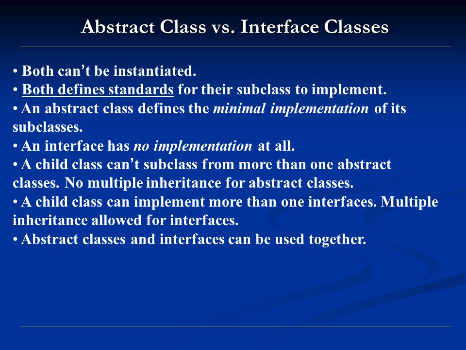 Abstract Class vs. Interface Classes Both can ' t be instantiated.