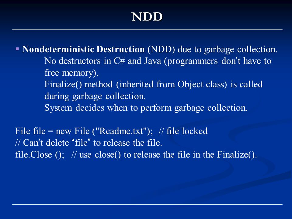 NDD  Nondeterministic Destruction (NDD) due to garbage collection.