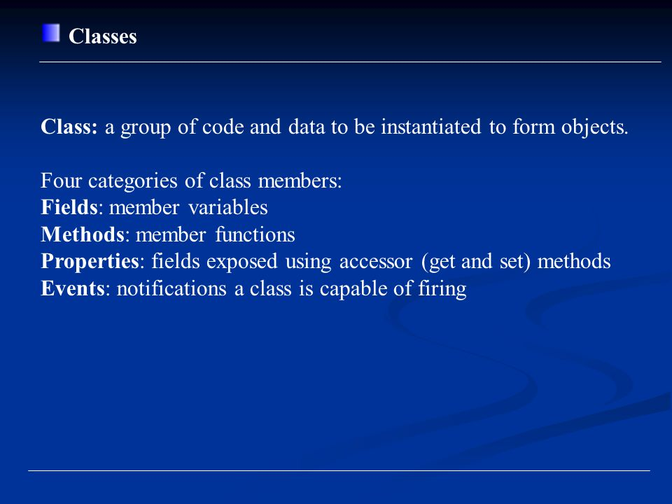 Classes Class: a group of code and data to be instantiated to form objects.