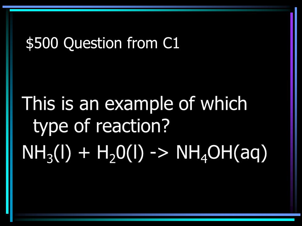 $400 Answer from C1 What is a decomposition reaction? Back to Jeopardy
