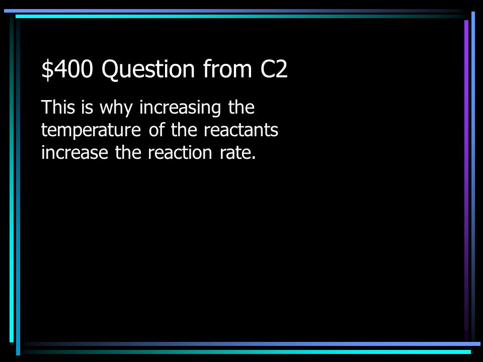 $300 Answer from C2 What are catalysts Back to Jeopardy