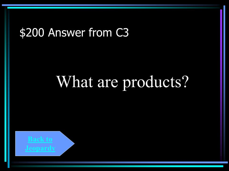$200 Question from C3 This is produced by a chemical reaction.