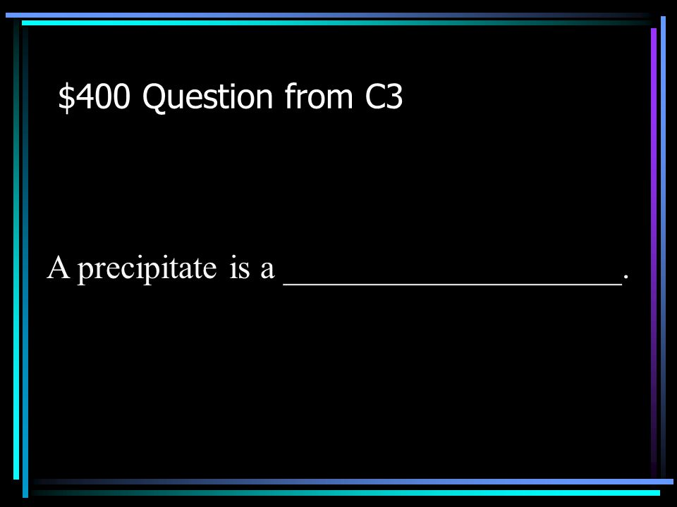 $300 Answer from C3 What is Iron Sulfide Back to Jeopardy