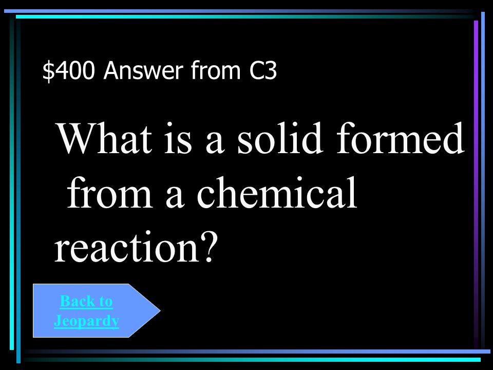 $400 Question from C3 A precipitate is a ____________________.
