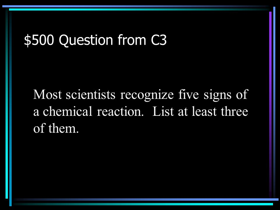 $400 Answer from C3 What is a solid formed from a chemical reaction? Back to Jeopardy