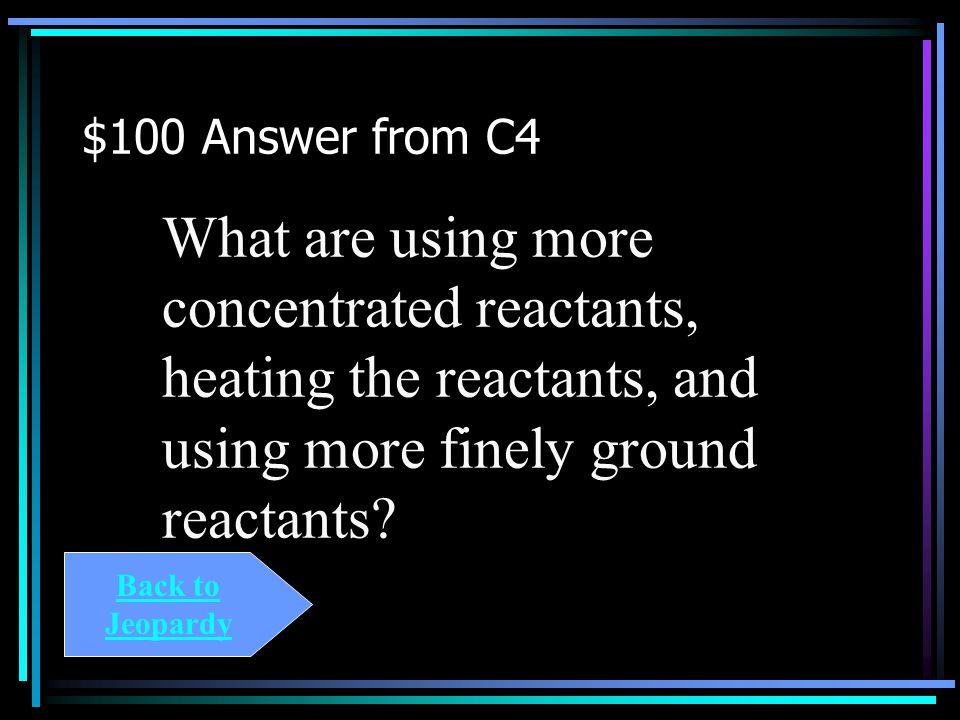 $100 Question from C4 A chemical reaction may be sped up by ________.
