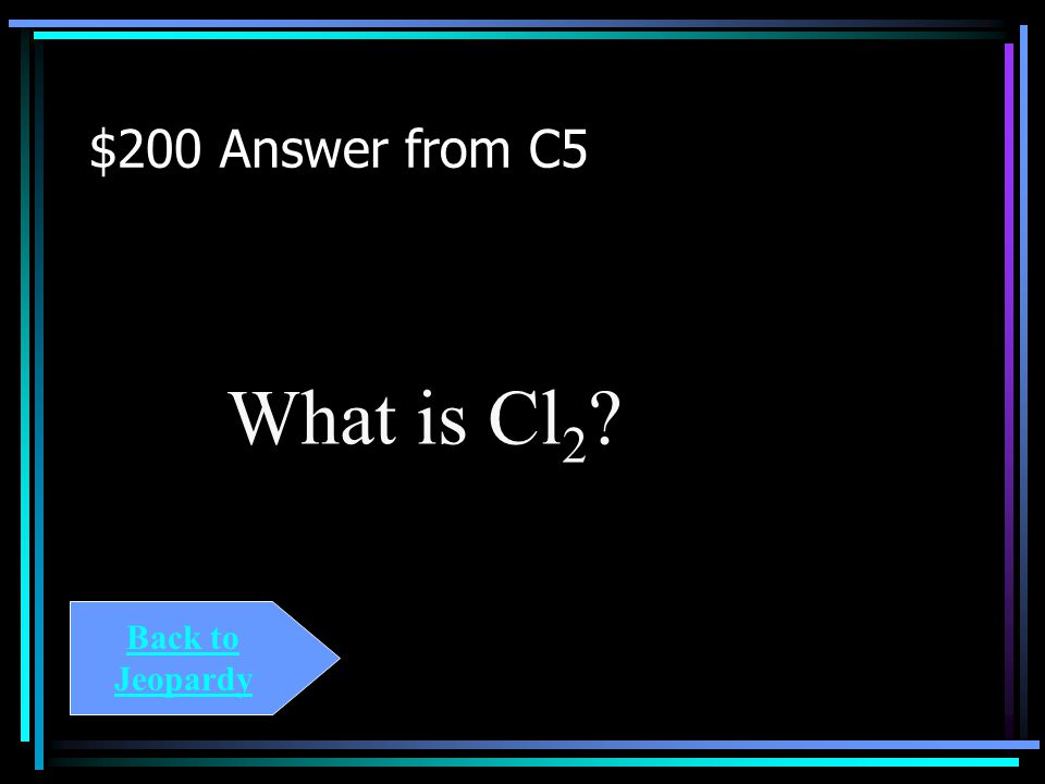 $200 Question from C5 In the following decomposition reaction, this is the second product formed.