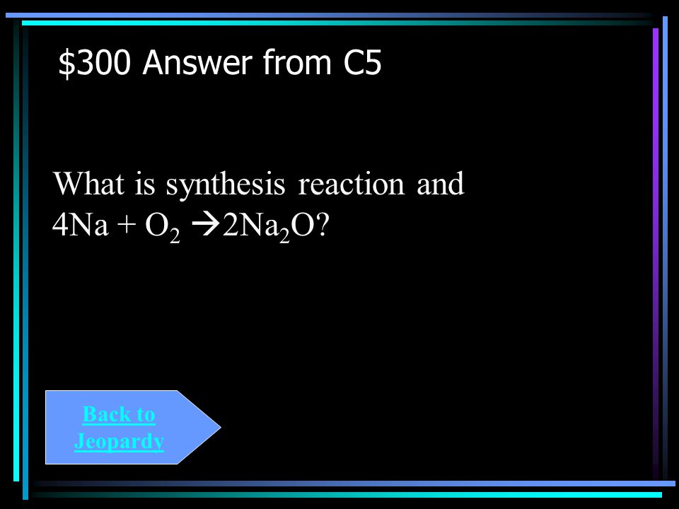 $300 Question from C5 The type of reaction and balanced form of Na + O 2  Na 2 O.