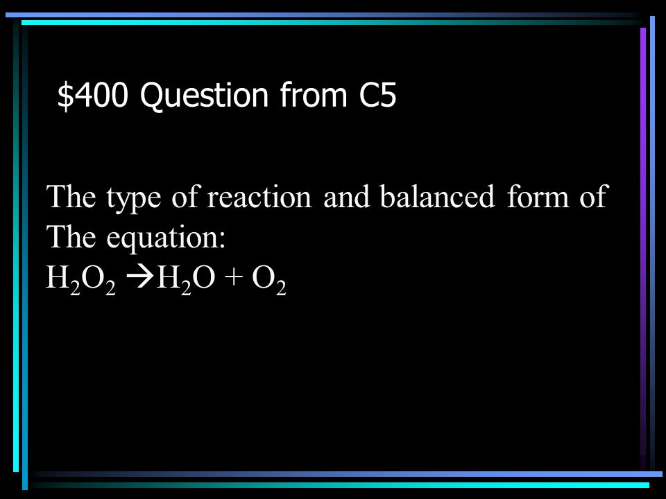 $300 Answer from C5 What is synthesis reaction and 4Na + O 2  2Na 2 O? Back to Jeopardy