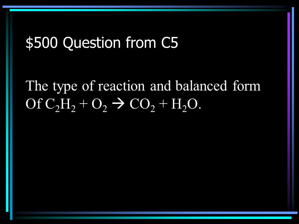 $400 Answer from C5 What are decomposition reaction and 2H 2 O 2  2H 2 O + O 2 Back to Jeopardy