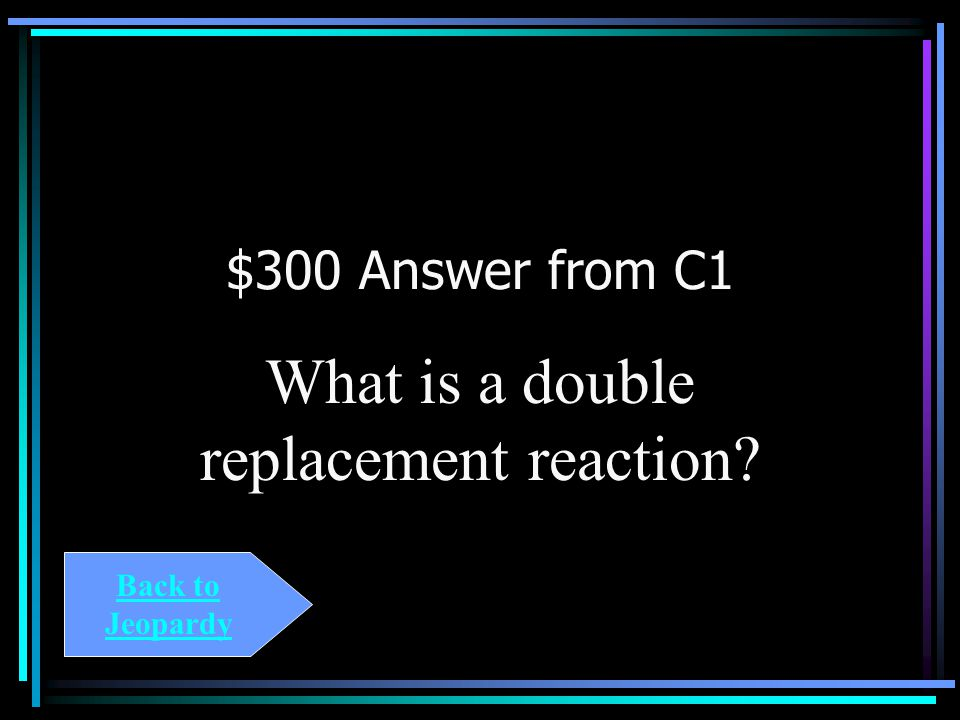 $300 Question from C1 Consider the reaction represented by the chemical equation: AgNO 3 (aq) + NaCl(s) -> AgCl(s) + NaNO 3 (aq) This is name of the t