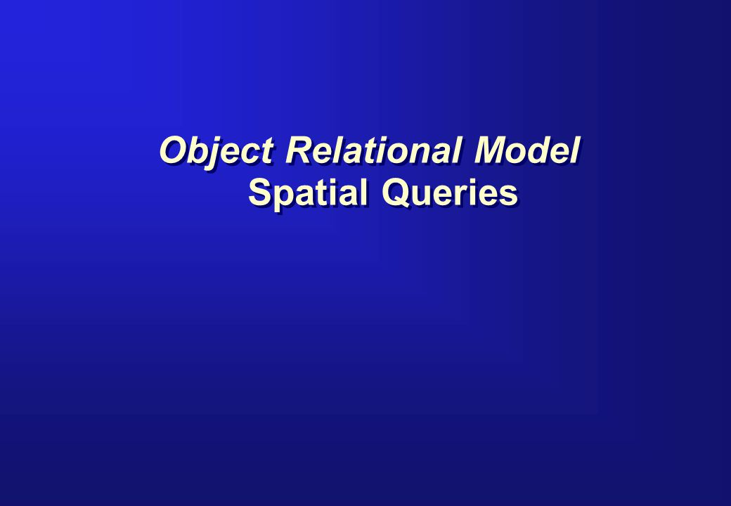 Query Model Spatial Layer Data Table where coordinates are stored Primary Filter Spatial Index Index retrieves area of interest (window) Reduced Data Set Secondary Filter Spatial Functions Procedures that determine exact relationship Exact Result Set