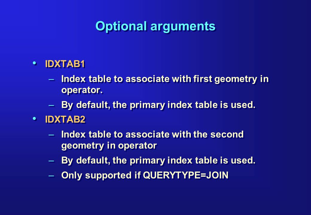 Optional arguments IDXTAB1 –Index table to associate with first geometry in operator.