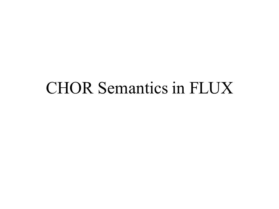 CHOR Semantics in FLUX