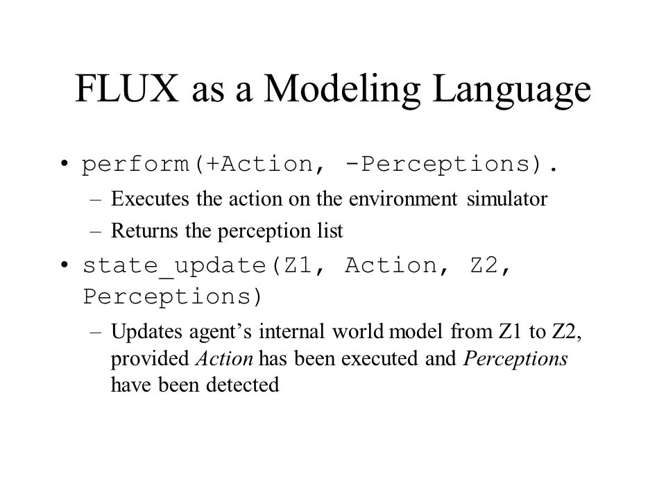 FLUX as a Modeling Language perform(+Action, -Perceptions).