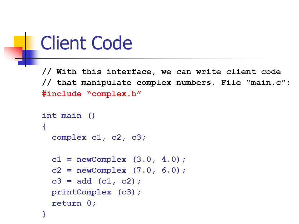 Client Code // With this interface, we can write client code // that manipulate complex numbers.