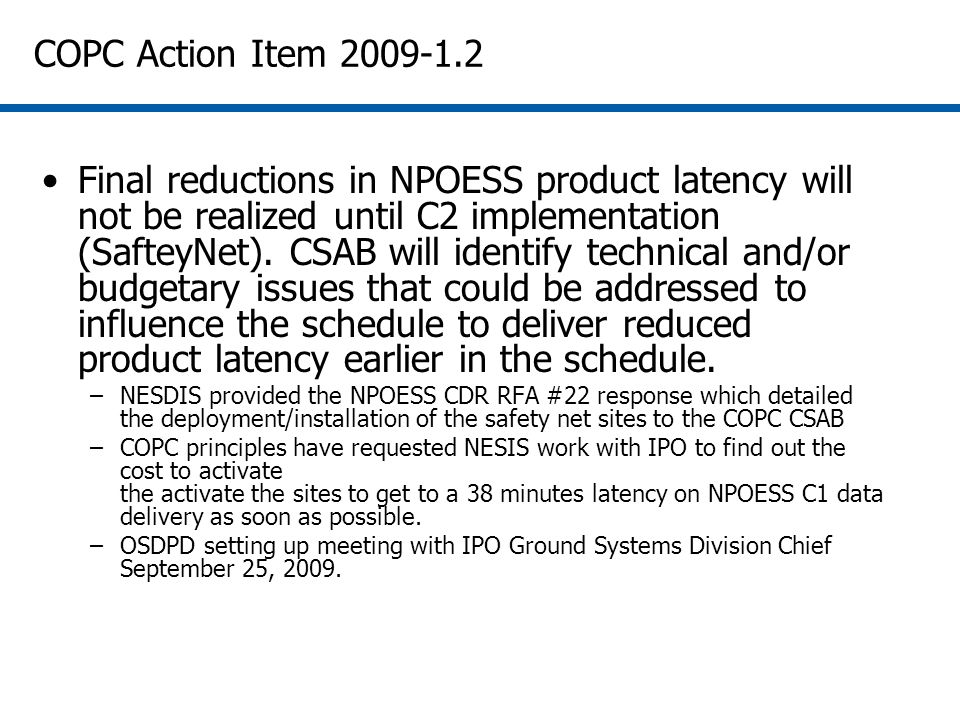 COPC Action Item 2009-1.2 Final reductions in NPOESS product latency will not be realized until C2 implementation (SafteyNet).