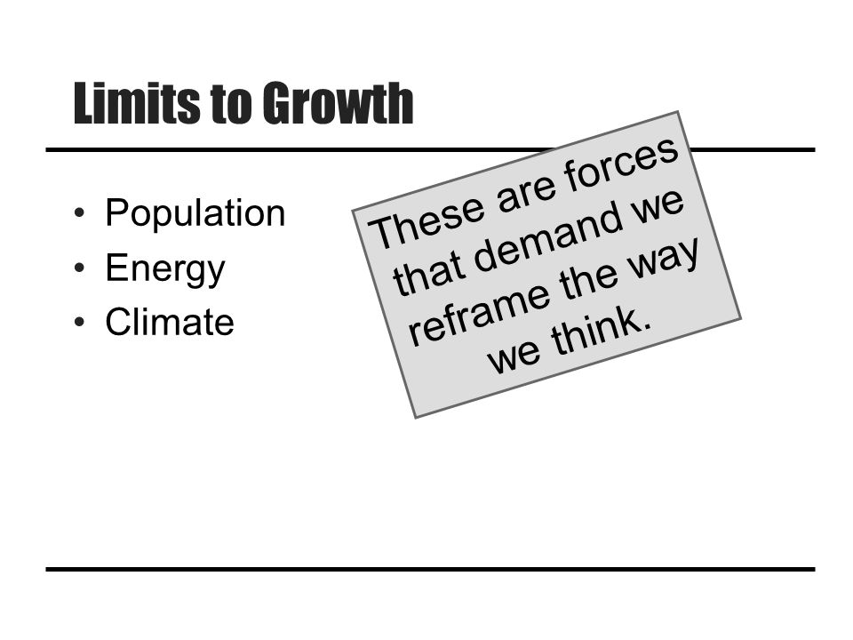 Limits to Growth Population Energy Climate These are forces that demand we reframe the way we think.