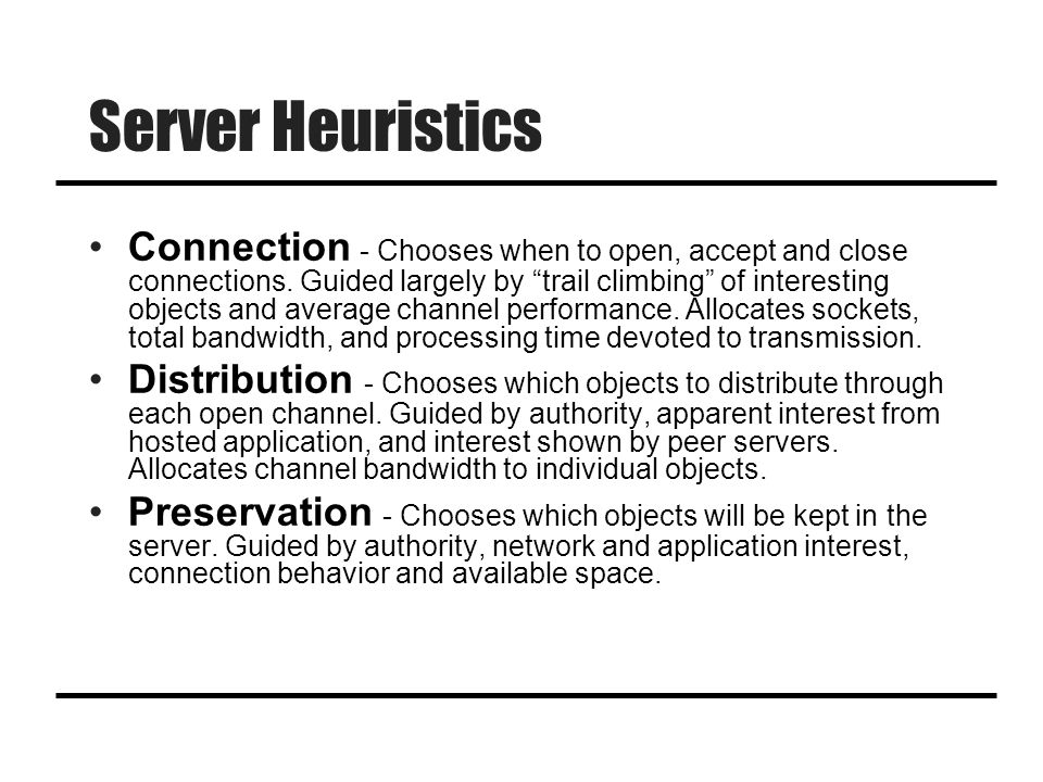 "Server Heuristics Connection - Chooses when to open, accept and close connections. Guided largely by ""trail climbing"" of interesting objects and avera"