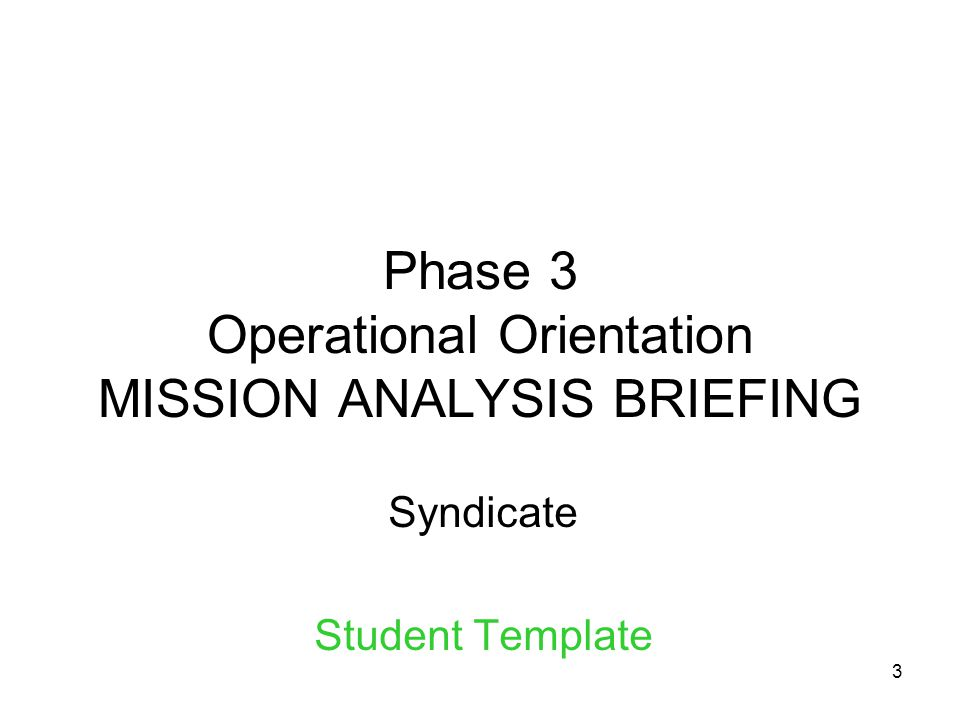 3 Phase 3 Operational Orientation MISSION ANALYSIS BRIEFING Syndicate Student Template