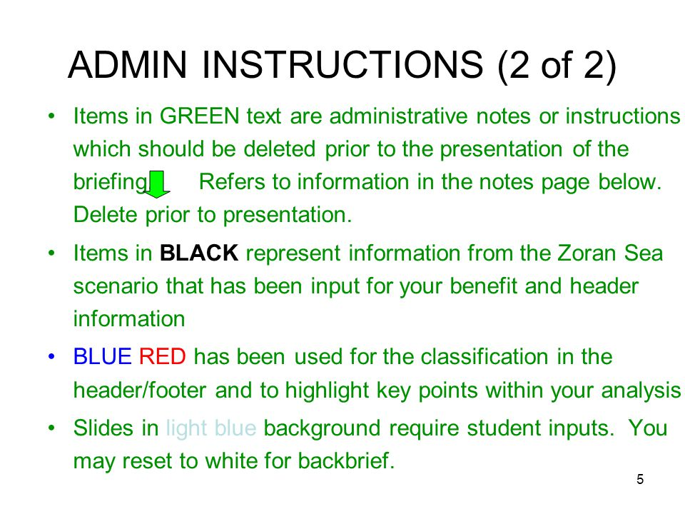 5 Items in GREEN text are administrative notes or instructions which should be deleted prior to the presentation of the briefing. Refers to informatio