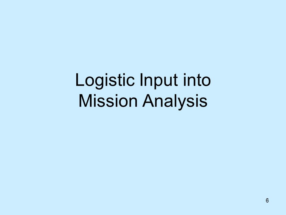 6 Logistic Input into Mission Analysis