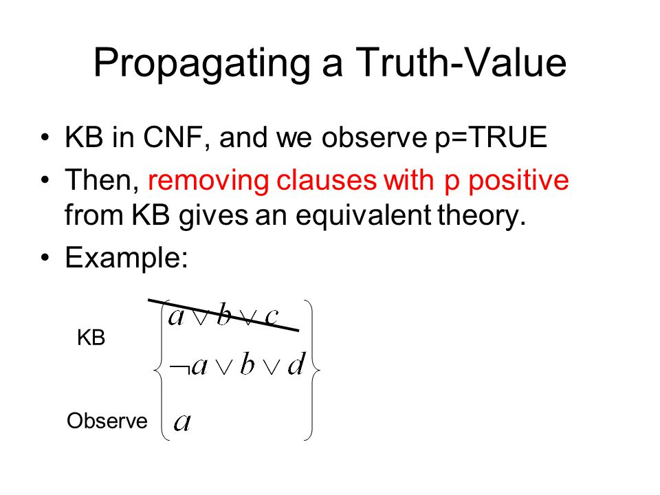 Propagating a Truth-Value KB in CNF, and we observe p=TRUE Then, removing clauses with p positive from KB gives an equivalent theory.