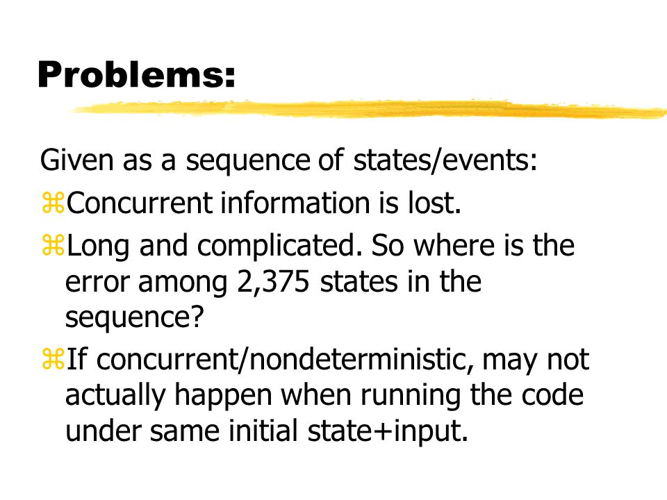 Problems: Given as a sequence of states/events: zConcurrent information is lost.