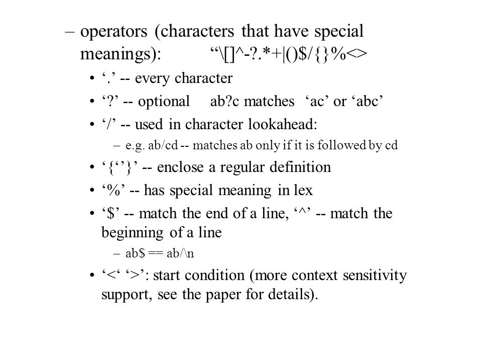 –operators (characters that have special meanings): ""\[]^-?.*+()$/{}%<> '.' -- every character '?' -- optional ab?c matches 'ac' or 'abc' '/' -- used