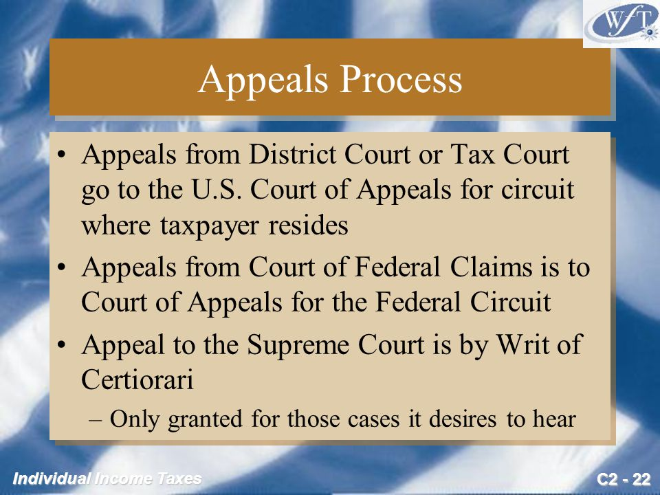C2 - 22 Individual Income Taxes Appeals Process Appeals from District Court or Tax Court go to the U.S.