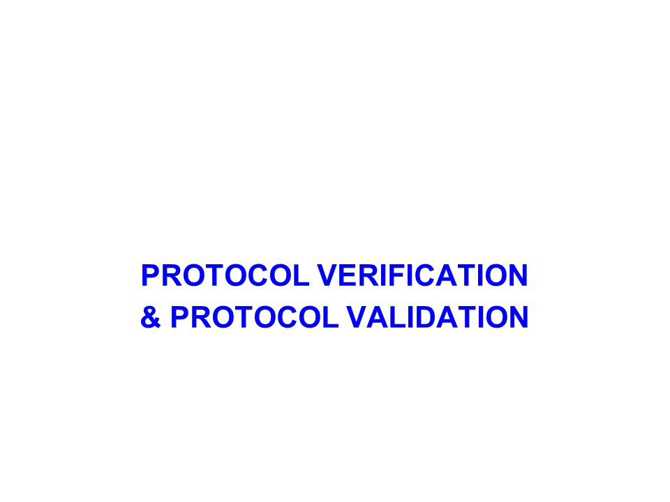 PROTOCOL VERIFICATION & PROTOCOL VALIDATION