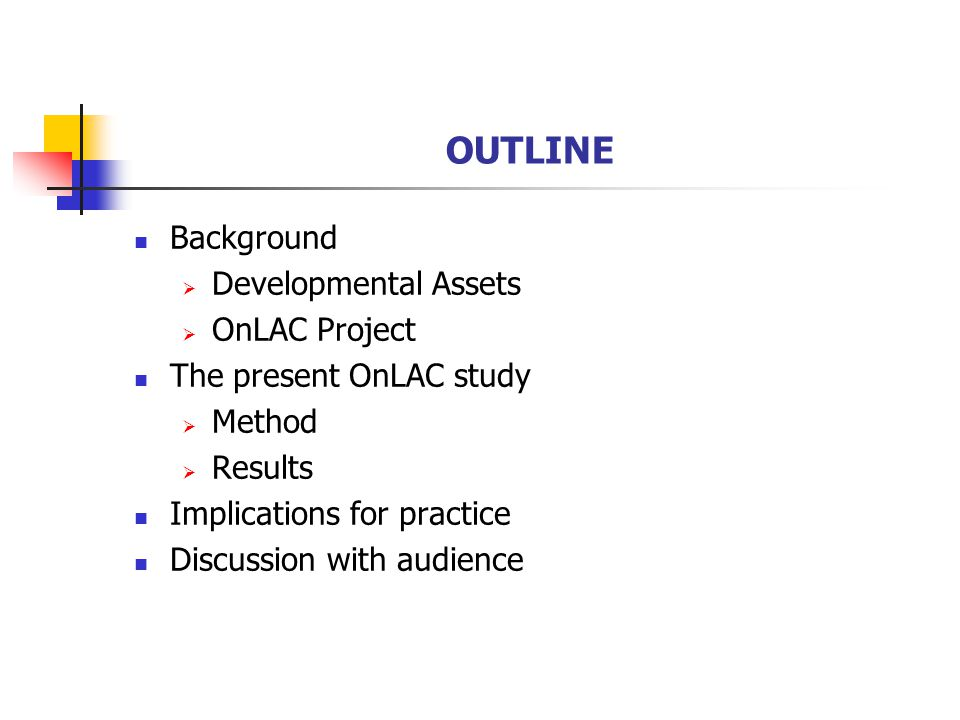 OUTLINE Background  Developmental Assets  OnLAC Project The present OnLAC study  Method  Results Implications for practice Discussion with audience