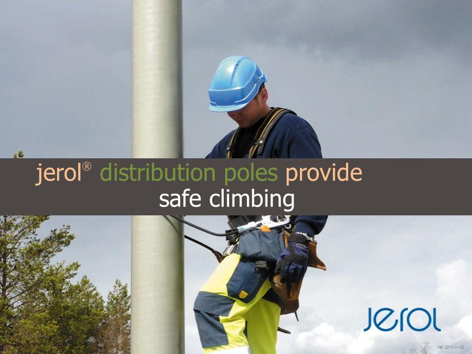 jerol ® distribution poles provide ver. 2013-01-22 safe climbing