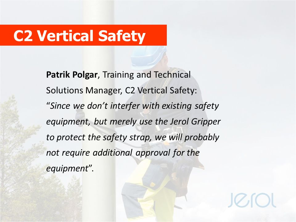 """C2 Vertical Safety Patrik Polgar, Training and Technical Solutions Manager, C2 Vertical Safety: """"Since we don't interfer with existing safety equipmen"""