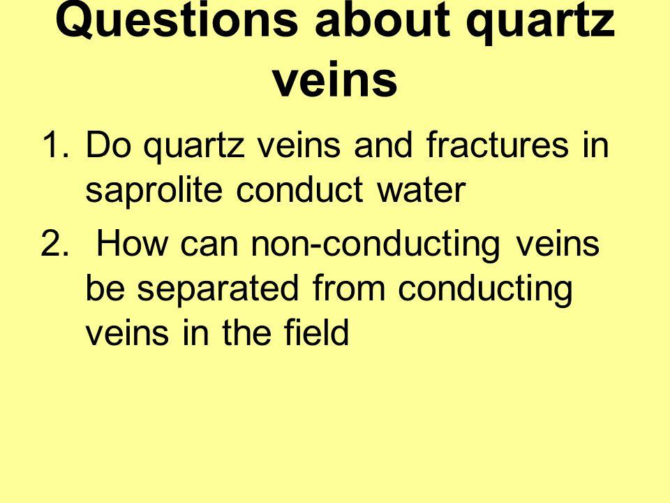 Questions about quartz veins 1.Do quartz veins and fractures in saprolite conduct water 2.