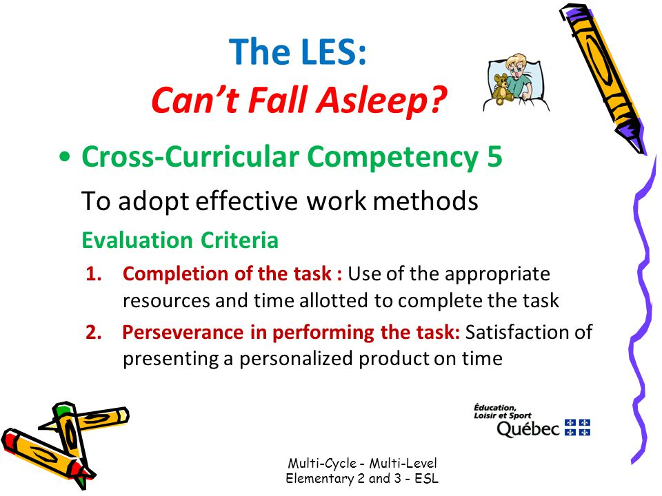 The LES: Can't Fall Asleep? Cross-Curricular Competency 5 To adopt effective work methods Evaluation Criteria 1.Completion of the task : Use of the ap